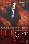 Kicking Against The Pricks An Armchair Guide To Nick Cave